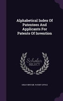 Alphabetical Index of Patentees and Applicants for Patents of Invention