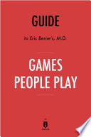 Guide to Eric Berne   s  M D  Games People Play by Instaread