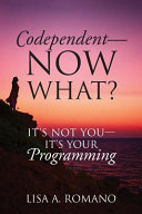 Codependent   Now What  Its Not You   Its Your Programming