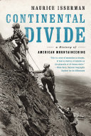 Continental Divide  A History of American Mountaineering Of American Mountaineering Is The Story Of