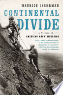 Continental Divide: A History of American Mountaineering Of American Mountaineering Is The Story Of