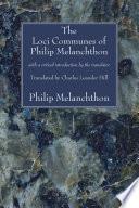 The Loci Communes of Philip Melanchthon