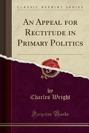 Ebook An Appeal for Rectitude in Primary Politics (Classic Reprint) Epub Charles Wright Apps Read Mobile