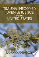 Trauma Informed Juvenile Justice in the United States
