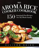 My Aroma Rice Cooker Cookbook