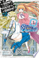 Is It Wrong To Try To Pick Up Girls In A Dungeon On The Side Sword Oratoria Vol 1 Manga
