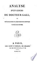 Analyse d'un cours du docteur Gall, ou physiologie et anatomie du cerveau d'après son système