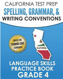 CALIFORNIA TEST PREP Spelling  Grammar  and Writing Conventions Grade 4