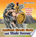 Ancient Greek Gods and Their Powers Children s Ancient History Books