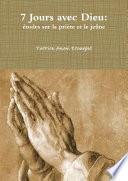 7 Jours avec Dieu: études sur la prière et le jeûne