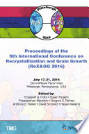Proceedings of the 6th International Conference on Recrystallization and Grain Growth  ReX GG 2016