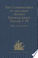 The Commentaries of the Great Afonso Dalboquerque  Second Viceroy of India  Volumes I IV