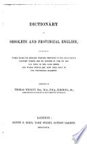 Dictionary of Obsolete and Provincial English  Containing Words from the English Writers Previous to the Ninetheenth Century which are No Longer in Use      etc