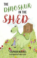 The Dinosaur in the Shed A Little Girl Hannah Who