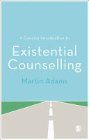 A concise introduction to existential counselling / Martin Adams.