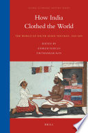 How India Clothed the World: The World of South Asian Textiles, 1500-1850