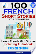 100 French Short Stories for Beginners Learn French with Stories Including Audiobook    French Edition Foreign Language Book 1