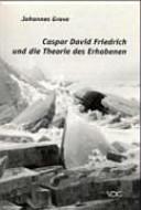 Caspar David Friedrich und die Theorie des Erhabenen