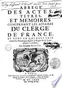 Abrégé des actes, titres, et memoires concernant les affaires du clergé de France, et tout ce qui s'est fait contre les Hérétiques depuis le Règne de S. Louis jusques à présent. Par Monsieur Borjon