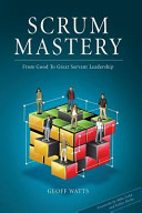 Scrum Mastery: From Good to Great Servant Leadership