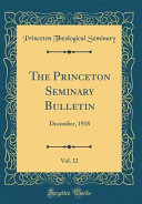 The Princeton Seminary Bulletin, Vol. 12