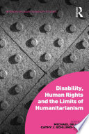 Disability  Human Rights and the Limits of Humanitarianism