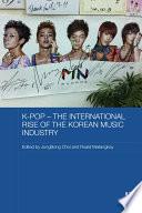 K pop     The International Rise of the Korean Music Industry