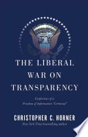 The Liberal War On Transparency : great book for every reader....