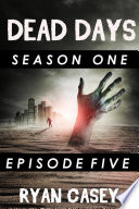 Dead Days  Episode 5  A Zombie Apocalypse Serial