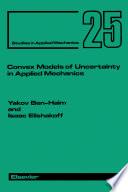 Convex Models of Uncertainty in Applied Mechanics