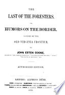The Last of the Foresters; Or, Humours on the Border
