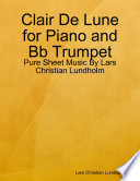 Clair De Lune for Piano and Bb Trumpet - Pure Sheet Music By Lars Christian Lundholm