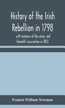 History Of The Irish Rebellion In 1798 With Memoirs Of The Union And Emmett S Insurrection In 1803