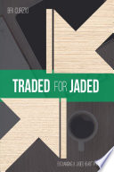 Traded For Jaded  Exchanging a Jaded Heart for His Joy