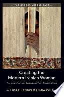 Creating the Modern Iranian Woman: Popular Culture between Two Revolutions