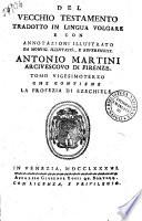 Del Vecchio Testamento tradotto in lingua volgare e con annotazioni illustrato da monsig. ... Antonio Martini arcivescovo di Firenze