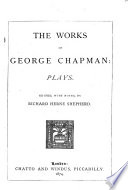 The Works of George Chapman  Plays