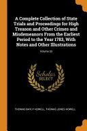 A Complete Collection of State Trials and Proceedings for High Treason and Other Crimes and Misdemeanors from the Earliest Period to the Year 1783, with Notes and Other Illustrations; Volume 33 Culturally Important And Is Part Of The Knowledge