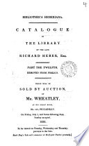 Bibliotheca Heberiana  Catalogue of the library of     Richard Heber  which will be sold by auction  by messrs  Sotheby and son  and others  Apr  10  1834   c     2 other copies  Pt 1 12 with MS  prices  pt 1 11 also with the cost to the owner  In the 2nd set  pt 11 is marked with all purchasers  and pt 1 2 with a few purchasers  In the 1st set  pt 1 has a statistical table analysing the series of sales