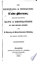 The Demerara Essequebo Vade Mecum Containing The Principal Laws Regulations Of The United Colony And A Variety Of Miscellaneous Articles Of Local Importance book