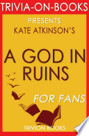 A God In Ruins: A Novel By Kate Atkinson (Trivia-On-Books) : take the challenge yourself and share it...
