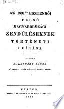 Az 1831 [i.e. Ezernyolcszázharmincegye] dik esztendői Felső Magyarországi zendüléseknek történeti leírása