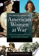 An Encyclopedia of American Women at War  From the Home Front to the Battlefields  2 volumes