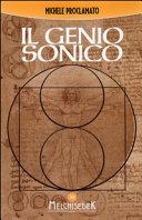 Il genio sonico. La scoperta incredibile che lega ogni opera di Leonardo, ad un codice divino