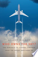 Who Owns The Sky The Struggle To Control Airspace From The Wright Brothers On