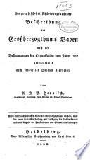Geographisch-statistisch-topographische Beschreibung des grossherzogthums Baden nach den Bestimmungen der Organisation vom Jahre 1832