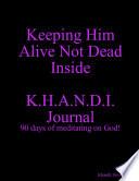 Keeping Him Alive Not Dead Inside K H A N D I  Journal 90 days of meditating on God