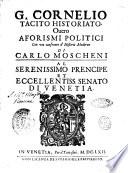 G  Cornelio Tacito historiato  ouero aforismi politici con vn confronto d historie moderne di Carlo Moscheni