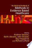 The Advanced Handbook Of Methods In Evidence Based Healthcare : and methodological sophistication of the field of health...