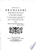 Degli Archiatri Pontificj Volume Primo Nel Quale Sono I Supplementi E Le Correzioni All Opera Del Mandosio